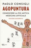 Agopuntura. Conoscere la più antica medicina ufficiale - Consigli Paolo