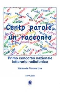 Copertina di 'Cento parole, un racconto. Primo concorso nazionale letterario radiofonico'