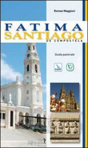 Copertina di 'Fatima. Santiago de Compostela. Guida pastorale'