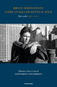 Copertina di 'Bruce Springsteen. Come un killer sotto il sole. Testi scelti (1972-2017). Testo inglese a fronte. Ediz. critica'