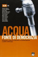 Acqua fonte di democrazia. Riflessioni e percorsi di partecipazione a partire dall'acqua - Albarea Roberto, Bargellini Camilla, Giani Paola