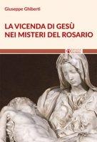 Vicenda di Ges� nei misteri del rosario - Giuseppe Ghiberti