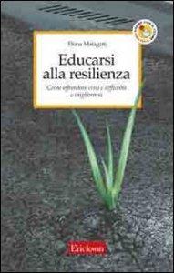 Copertina di 'Educarsi alla resilienza. Come affrontare crisi e difficoltà e migliorarsi'