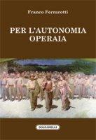 Per l'autonomia operaia - Franco Ferrarotti