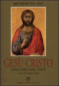 Copertina di 'Gesù Cristo spiegato dal Papa'