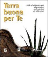 Terra buona per te. Guida all'utilizzo dei canti sulla vocazione per la catechesi e le celebrazioni di Fondazione Oratori Milanesi su LibreriadelSanto.it