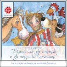 Copertina di 'Stava con gli animali e gli angeli lo servivano. Sussidio per la Quaresima. Anno A'