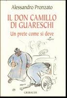 Il Don Camillo di Guareschi. Un prete come si deve - Alessandro Pronzato