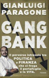 Copertina di 'GangBank. Il perverso intreccio tra politica e finanza che ci frega il portafoglio e la vita'