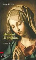 Momenti di preghiera. Anno A - Di Leo Luigi
