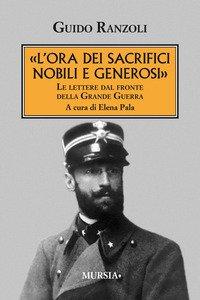 Copertina di '«L' ora dei sacrifici nobili e generosi». Le lettere dal fronte della grande guerra'