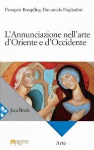 Copertina di 'L' Annunciazione nell'arte d'Oriente e d'Occidente. Ediz. a colori'