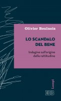 Lo scandalo del bene - Olivier Boulnois