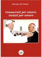 Consacrati per amore, inviati per amare - Salvatore De Giorgi