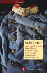 Copertina di 'Due colpi di pistola, dieci milioni di morti, la fine di un mondo. Storia illustrata della grande guerra. Ediz. illustrata'