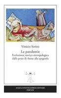Le pandemie. Evoluzione storico-antropologica dalla peste di Atene alla spagnola - Serino Vinicio