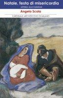 Natale, festa di misericordia. Lettera alle famiglie - Angelo Scola