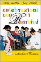 Celebrazioni con i bambini. Materiali per l'Eucaristia - Andiòn Juan, Lozano Isidro