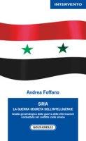 Siria. La guerra segreta dell'intelligence - Foffano Andrea
