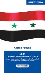 Copertina di 'Siria. La guerra segreta dell'intelligence'