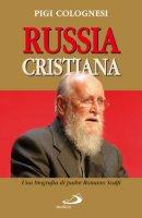 Russia cristiana. Una biografia di padre Romano Scalfi - Colognese Pigi