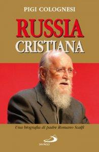 Copertina di 'Russia cristiana. Una biografia di padre Romano Scalfi'