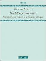 Heidelberg romantica. Romanticismo tedesco e nichilismo europeo - Giampiero Moretti