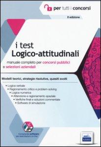 Copertina di 'I test logico-attitudinali. Manuale completo per concorsi pubblici e selezioni aziendali. Con software di simulazione'