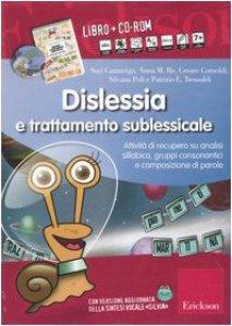Copertina di 'Dislessia e trattamento sublessicale. Attività di recupero su analisi sillabica, gruppi consonantici e composizione di parole. Con CD-ROM'
