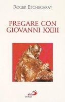 Pregare con Giovanni XXIII - Etchegaray Roger