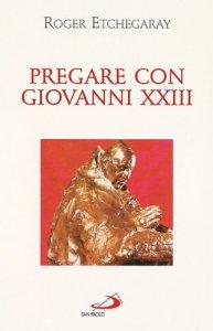 Copertina di 'Pregare con Giovanni XXIII'