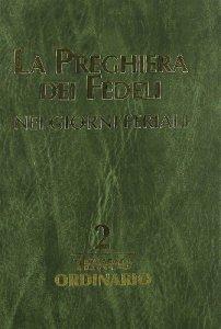 Copertina di 'La preghiera dei fedeli nei giorni feriali. (Vol. II) Tempo ordinario'