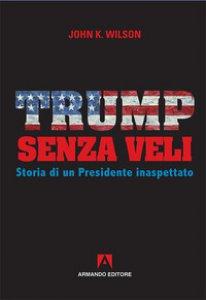 Copertina di 'Trump senza veli. Storia di un presidente inaspettato'