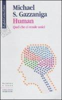 Human. Quel che ci rende unici - Gazzaniga Michael S.