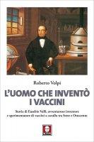 L'uomo che inventò i vaccini - Roberto Volpi