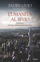 L'umanità al bivio - Livio Fanzaga , Diego Manetti