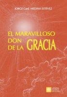 El maravilloso don de la Gracia - Jorge A. Medina Estevez