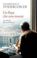 Un Papa che non muore - Svidercoschi G. Franco