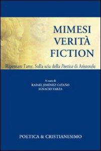 Copertina di 'Mimesi, verità, fiction. Ripensare l'arte. Sulla scia della poetica di Aristotele'