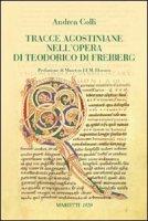 Tracce agostiniane nell'opera di Teodorico di Freiberg - Colli Andrea