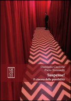 Suspense! Il cinema della possibilità - Cantone Damiano, Tomaselli Piero