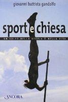 Sport e Chiesa. Un salto nella storia e nella vita - Giovanni Battista Gandolfo
