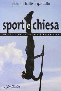 Copertina di 'Sport e Chiesa. Un salto nella storia e nella vita'