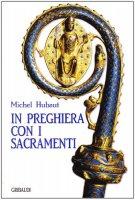 In preghiera con i sacramenti - Hubaut Michel