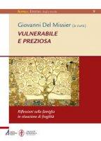 Vulnerabile e preziosa - Del Missier Giovanni