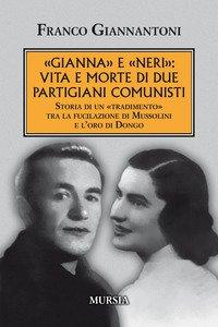 Copertina di '«Gianna» e «Neri»: vita e morte di due partigiani comunisti. Storia di un «tradimento» tra la fucilazione di Mussolini e l'oro di Dongo'