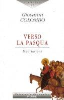 Verso la Pasqua. Meditazioni - Giovanni Colombo