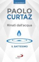 Rinati dall'acqua. Il battesimo - Paolo Curtaz