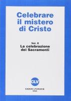 Celebrare il mistero di Cristo [vol_2] / La celebrazione dei sacramenti