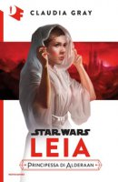 Leia. Principessa di Alderaan - Gray Claudia
